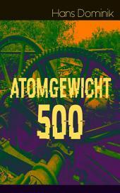 Atomgewicht 500 (Vollständige Ausgabe): Einer der bekanntesten Romane des deutschen Science-Fiction-Pioniers
