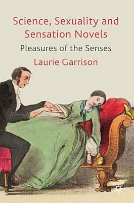 Science  Sexuality and Sensation Novels PDF