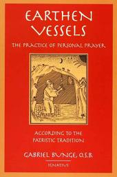 Earthen Vessels: The Practice of Personal Prayer According to the Patristic Tradition