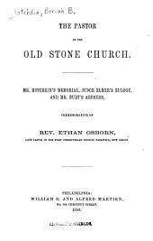 The Pastor of the Old Stone Church: Mr. Hotchkin's Memorial, Judge Elmer's Eulogy, and Mr. Burt's Address, Commemorative of Rev. Ethan Osborn