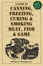 A Guide to Canning, Freezing, Curing, & Smoking Meat, Fish, & Game