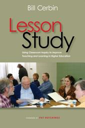 Lesson Study: Using Classroom Inquiry to Improve Teaching and Learning in Higher Education