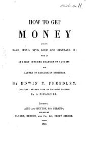 A practical treatise on Business: or, how to get, save, give, lend and bequeath money ... Fifth edition