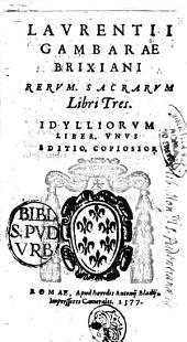 Laurentii Gambarae Brixiani Rerum sacrarum libri tres. Idylliorum liber. vnus. Editio copiosor