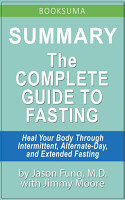 Summary  The Complete Guide to Fasting by Jason Fung  MD PDF