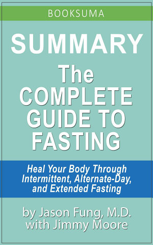 Summary  The Complete Guide to Fasting by Jason Fung  MD