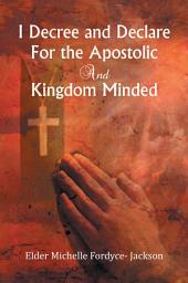 I Decree and Declare For the Apostolic and Kingdom Minded