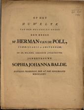 Op het huwelyk van [...] m{r}. Herman van de Poll [...] en de [...] jongkvrouwe Sophia Johanna Balde