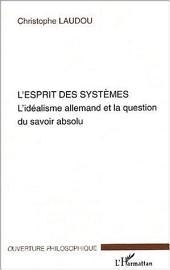 L'Esprit des systèmes: L'idéalisme allemand et la question du savoir absolu