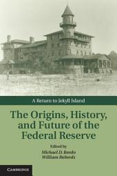 The Origins, History, and Future of the Federal Reserve: A Return to Jekyll Island