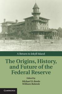 The Origins  History  and Future of the Federal Reserve Book