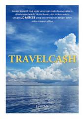 Travelca$h: 20 Metode Menciptakan Mesin Uang Dari Dunia Pariwisata, Liburan, dan Makan-Makan