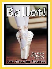 Just Ballet! vol. 1: Big Book of Ballet Dance Photographs & Ballet Dancing Pictures