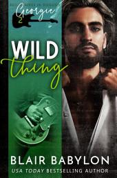Wild Thing (Billionaires in Disguise: Georgie and Rock Stars in Disguise: Xan, Book 2): A New Adult Rock Star Romance
