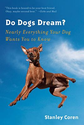 Do Dogs Dream   Nearly Everything Your Dog Wants You to Know