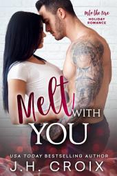 Melt With You (Steamy Billionaire Second Chance Romance)