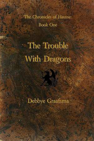 Chronicles of Hausse Book One  The Trouble with Dragons PDF