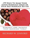 199 Ways to Make Your Good Marriage Great Or Your Bad Marriage Better