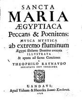 Sancta Maria Aegyptiaca Peccans & Poenitens: Mvsca Mystica ab extremo fluminum Aegypti fibilante Domino evocata Illvstrata & aptata ad sacras Conciones