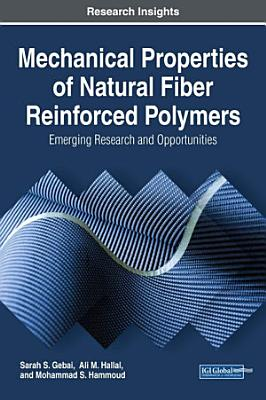Mechanical Properties of Natural Fiber Reinforced Polymers  Emerging Research and Opportunities PDF
