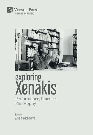 Exploring Xenakis  Performance  Practice  Philosophy PDF