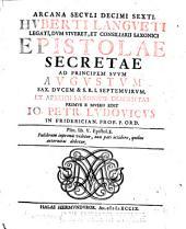 Epistolae Secretae Ad Principem Suum Augustum Sax. Ducem & S.R.I. Septemvirum: Ex Archeioi Saxonico Descriptas : Arcana Seculi Decimi Sexti, Volumes 1-2