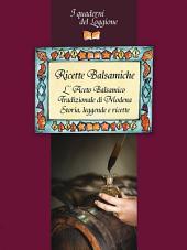 Ricette Balsamiche. Storia, leggende e ricette sull'Aceto Balsamico tradizionale di Modena: (I Quaderni del Loggione - Damster)
