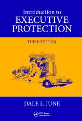 Introduction to Executive Protection: Edition 3