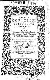 Aurelii Cor. Celsi De Re medica libri VIII. Item Qu. Sereni Liber de Medicina (A Molinio edente) Qu. Rhemnij Fannij Palaemonis de pond. et mensuris liber...