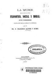 La mujer bajo el punto de vista filosófico, social y moral: sus deberes en relación con la familia y la sociedad