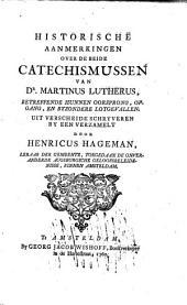 Historische aanmerkingen over de beide catechismussen van Dr. Martinus Lutherus, betreffende hunnen oorsprong, opgang, en byzondere lotgevallen: Volume 1