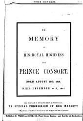 In Memory of His Royal Highness the Prince Consort: Portraits of Her Most Gracious Majesty The Queen, and the Late Lamented Prince Consort: with Memoirs