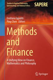 Methods and Finance: A Unifying View on Finance, Mathematics and Philosophy