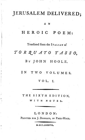 Jerusalem Delivered  an Heroic Poem  Translated from the Italian     by John Hoole     The Sixth Edition  with Notes