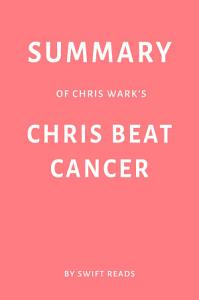 Summary of Chris Wark's Chris Beat Cancer by Swift Reads