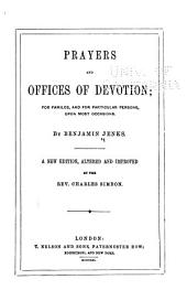 Prayers and Offices of Devotion: For Families, and for Particular Persons, Upon Most Occasions