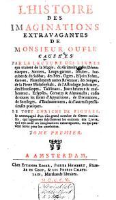 L'histoire des imaginations extravagantes de Monsieur Oufle: causées par la lecture des livres qui traitent de la magie, du grimoire, des démoniaques, sorciers, loups-garoux, incubes, succubes & du Sabbat; ...