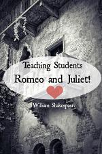 Teaching Students Romeo and Juliet! a Teacher's Guide to Shakespeare's Play (Includes Lesson Plans, Discussion Questions, Study