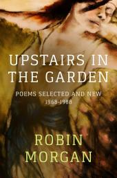 Upstairs in the Garden: Poems Selected and New, 1968–1988