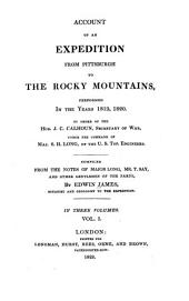 Account of an Expedition from Pittsburgh to the Rocky Mountains,: Performed in the Years 1819 and 1820. By Order of the Hon. J.C. Calhoun, Secretary of War, Under the Command of Maj. S.H. Long, of the U.S. Top. Engineers, Volume 1
