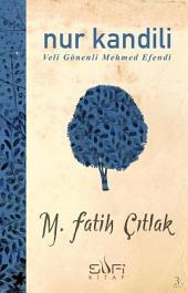 Nur Kandili - Veli Gönenli Mehmed Efendi: Hepimizi aydınlatacak bir nur kaynağı...