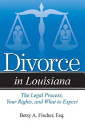 Divorce in Louisiana: The Legal Process, Your Rights, and What to Expect