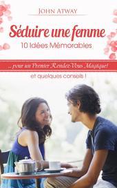 Séduire une femme : 10 Idées Mémorables pour un Premier Rendez-Vous Magique ! et quelques conseils ! (séduction, rencard, rencart, drague, draguer, galant)