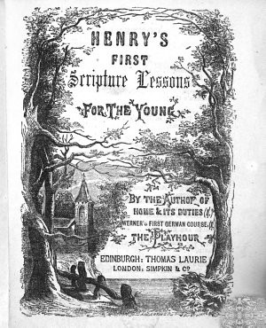 Henry s first Scripture lessons  by the author of  Home and its duties