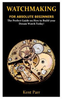 Watchmaking for Absolute Beginners