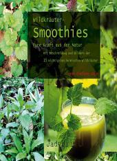 Wildkräuter-Smoothies - Pure Kraft aus der Natur