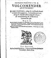 Conradi Vorstii ... Volcomender antvvoort op eenighe twist-schriften, onlangs by verscheyden broederen teghens hem uytgegheven, voornemelick op de verclaringe D. Sibrandi Lubberti, mitsgaders de naerder waerschouwinge der predicanten tot Leeuwaerden, &c: Volume 1