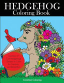 Hedgehog Coloring Book  Cute Hedgehogs Designs to Color for Creativity and Relaxation  Hedgehogs Coloring Book for Adults  Teens  and Kids Who