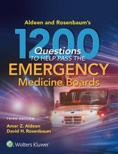 Aldeen and Rosenbaum's 1200 Questions to Help You Pass the Emergency Medicine Boards: Edition 3