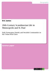 20th Century Scandinavian Life in Minneapolis and St. Paul: Early Norwegian, Danish, and Swedish Communities in the Urban Twin Cities